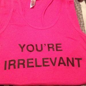 """You're Irrelevant"" Tshirt! ENVIOUS By MzEnvy"