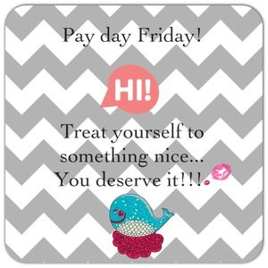 Pay day Friday!!! 
