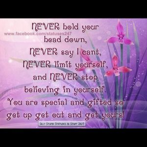 Other - Be proud,. Stand tall and be the best you can be!!