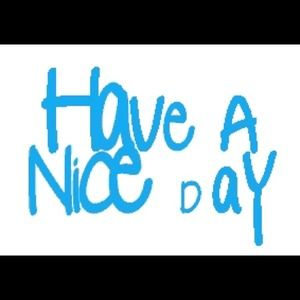 Other - HAVE A NiCE DAY! ☀