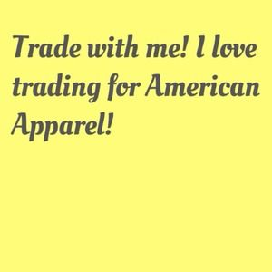 Other - Trading for American Apparel!