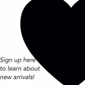 Sign up here to be notified of new arrivals!