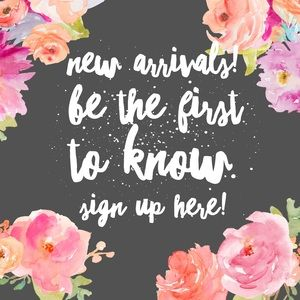 NEW ARRIVALS • sign up here