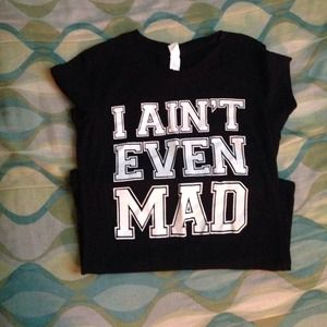 I'm not even mad shirt