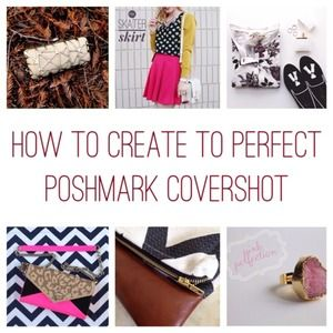 Other - HOW TO CREATE THE PERFECT POSHMARK COVERSHOT