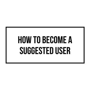 Other - HOW TO BECOME A SUGGESTED USER