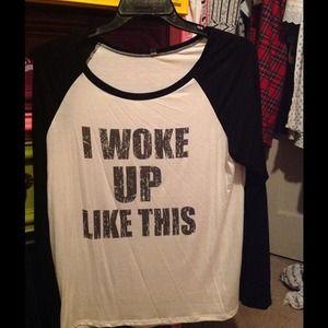 Tops - I woke up like this.  Raglan tshirt size small