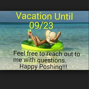 Vacation Other - Vacation until 9/23..  Will have limited access