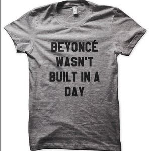 Beyonce Wasn't Built In A Day Tee