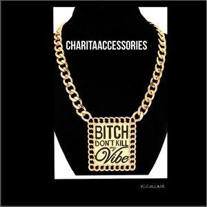 Bitch Don't Kill My Vibe Necklace