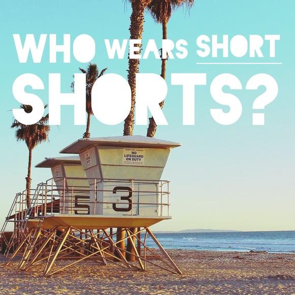 Shorts - Get your shorts hereeeeeee!