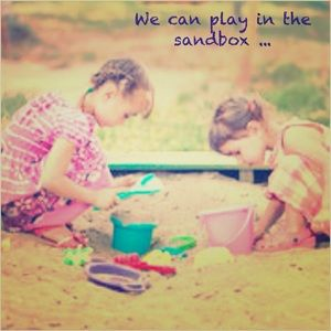 Other - We can play together in the sandbox ...