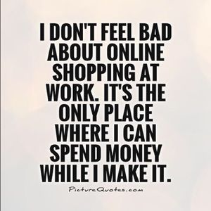Other - Don't feel bad shopping online while at work ...