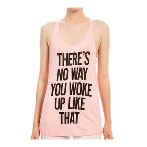"""THERE'S NO WAY YOU WOKE UP LIKE THAT"" TANK TOP"