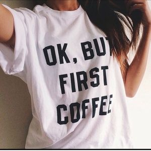 Graphic T-shirt  but first coffee