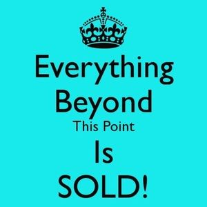 Everything is sold beyond this point !!!