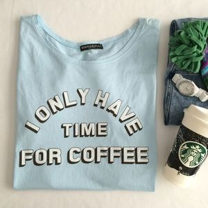 "Signorelli Tops - 🎉HP🎉 T-shirt ""I Only Have Time For Coffee"""