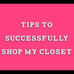 Other - TIPS TO SUCCESSFULLY SHOP MY CLOSET