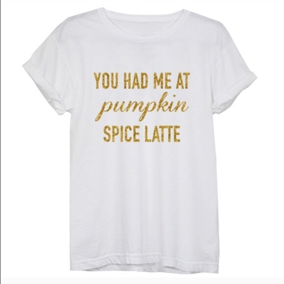 "T&J Designs Tops - ""You had me at pumpkin spice latte"" graphic tee"