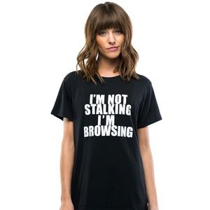 """I'm not stalking I'm browsing"" black t shirt"