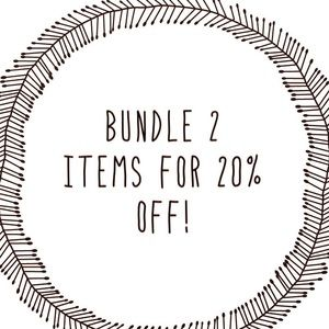 BUNDLE 2 OR MORE ITEMS FOR 20% OFF
