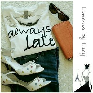 Classic Woman Tops - HOST PICK!!!!!! SALE!!!!  Always Late Graphic Tee