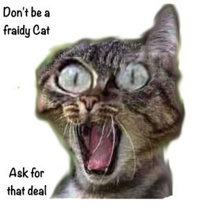 Don't be a fraidy Cat, Ask for that Price Drop