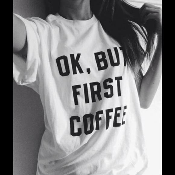 "Cute Tee Tops - Cute Tee"" Ok, But First Coffee"" New"