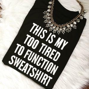 "New ""TOO TIRED TO FUNCTION"" Black Sweatshirt!"