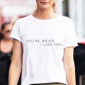 NEW! You're weird. I like you. Graphic tee shirt
