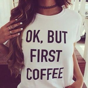Ok but first coffee tshirt top