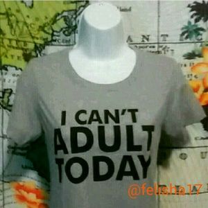 Salt Lake Clothing Tops - I can't adult today T-shirt