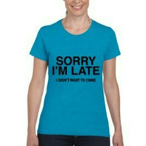 "Tops - HOLIDAY GIFT! Unisex ""SORRY I'M LATE"" Tee"