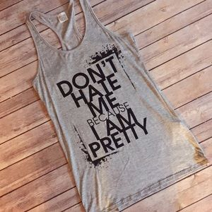 Tops - S-L Don't Hate Me Because I'm Pretty Tank