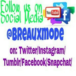 Follow me on social media: @BreauxMode