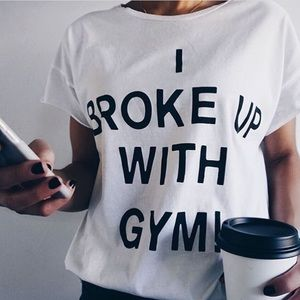 I broke up with gym! tee