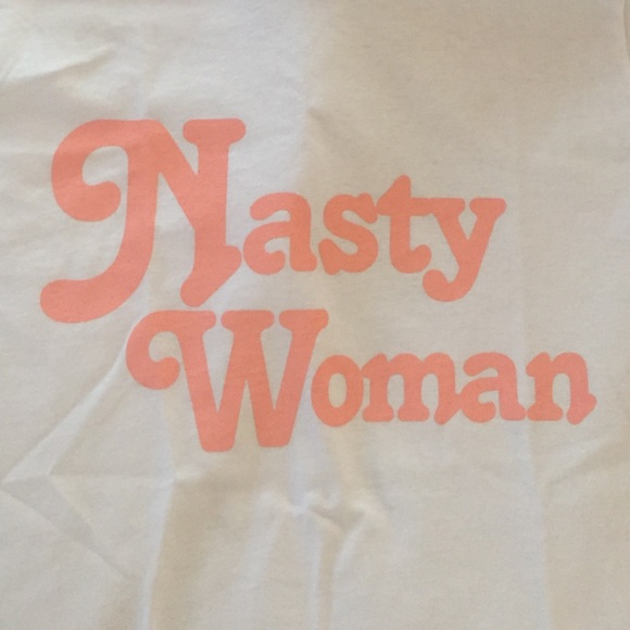 Tops - Nasty Woman tee NWOT