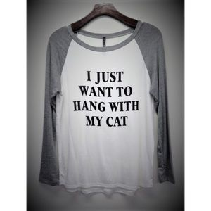 "Hannah Beury Tops - ""I just want to hang with my cat"" Top"