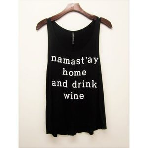 """Hannah Beury Tops - """"Namastay home and drink wine"""" Top"""
