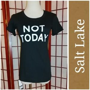 Salt Lake Clothing Tops - NWT NOT TODAY TEE!