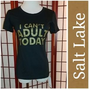 Salt Lake Clothing Tops - NWT I CAN'T ADULT TODAY TEE!