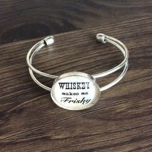 Whisky Makes Me Frisky Quote Modern Cuff Bracelet