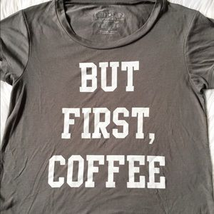 Tops - DONATING SOON- But First, Coffee Tee