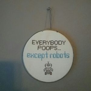 Everybody Poops Except Robots Cross Stitch