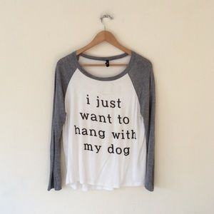 Tops - I just want to hang with my dog tee s