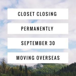 Closet Closing Permanently .. Moving Overseas!