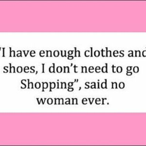 Other - I NEED more! I love love love to shop!