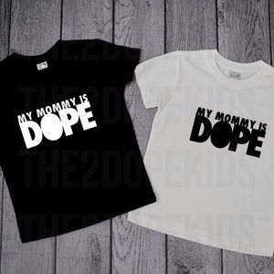 the2dopekids Other - My Mommy is Dope Shirt Unisex