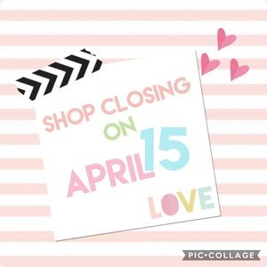 SHOP CLOSING ON APRIL15