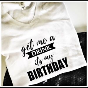 "Tops - Birthday shirt ""get me a drink it's my birthday"""